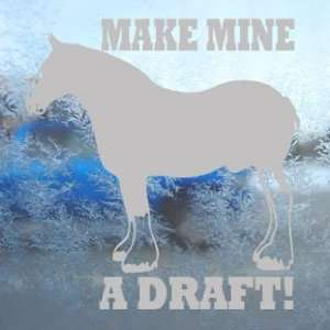 Make Mine A Draft Gray Decal Horse Truck Window Gray